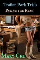 Trailer Park Trish - Paying the Rent ebook by Mary Chi