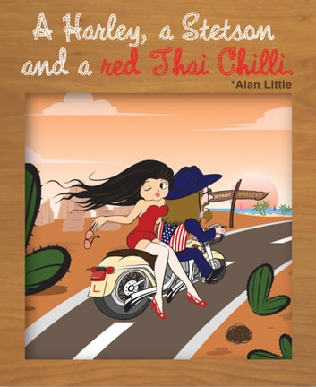 A Harley, a Stetson and a red Thai Chilli ebook by Alan Little