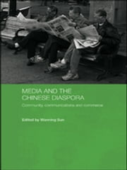 Media and the Chinese Diaspora - Community, Communications and Commerce ebook by Wanning Sun