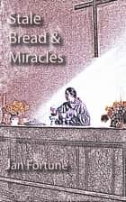 Stale Bread & Miracles ebook by Jan Fortune