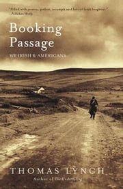 Booking Passage: We Irish and Americans ebook by Thomas Lynch