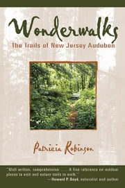 Wonderwalks: The Trails of New Jersey Audubon ebook by Patricia Robinson