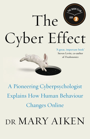 The Cyber Effect - A Pioneering Cyberpsychologist Explains How Human Behaviour Changes Online ebook by Mary Aiken