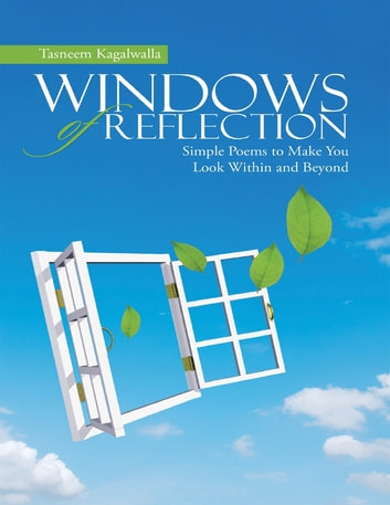 Windows of Reflection: Simple Poems to Make You Look Within and Beyond ebook by Tasneem Kagalwalla