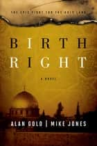 Birthright - A Novel ebook by Alan Gold, Mike Jones