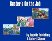 Buster's on the Job. a Bugville Critters Picture Book! ebook by Stanek, William Robert