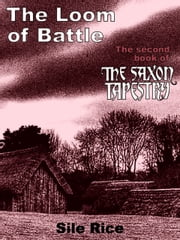 The Loom of Battle (the Second Book of The Saxon Tapestry) ebook by Sile Rice