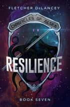 Resilience - Chronicles of Alsea, #7 ebook by Fletcher DeLancey