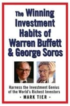 The Winning Investment Habits of Warren Buffett & George Soros - Harness the Investment Genius of the World's Richest Investors ebook by Mark Tier