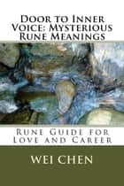Door to Inner Voice: Mysterious Rune Meanings: Rune Guide for Love and Career ebook by Wei Chen