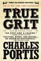 True Grit - A Novel eBook by Charles Portis