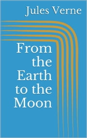 From the Earth to the Moon ebook by Jules Verne
