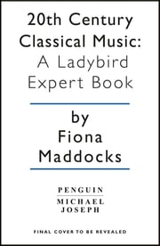 20th Century Classical Music: A Ladybird Expert Book ebook by Fiona Maddocks