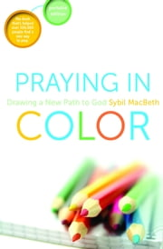 Praying in Color - Drawing a New Path to God (Portable Edition) ebook by Sybil MacBeth