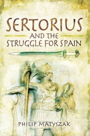 Sertorius and the Struggle for Spain ebook by Philip Matyszak
