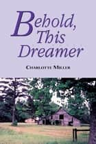 Behold, This Dreamer ebook by Charlotte Miller