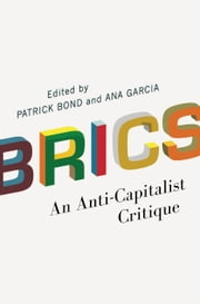 BRICS - An Anti-Capitalist Critique ebook by Patrick Bond