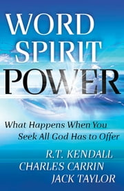 Word Spirit Power - What Happens When You Seek All God Has to Offer ebook by R. T. Kendall,Charles Carrin,Jack Taylor