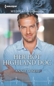 Her Hot Highland Doc - An Uplifting Falling for the Boss Romance ebook by Annie O'Neil
