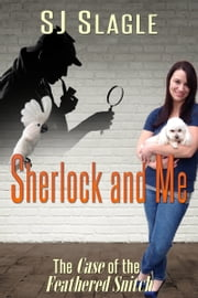 Sherlock and Me (The Case of the Feathered Snitch) ebook by SJ Slagle