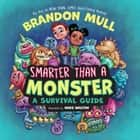 Smarter Than A Monster: A Survivial Guide ebook by Brandon Mull, Mike Walton