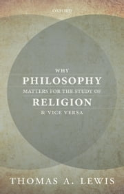 Why Philosophy Matters for the Study of Religion--and Vice Versa ebook by Thomas A. Lewis