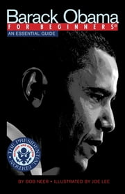 Barack Obama For Beginners, Presidential Edition - An Essential Guide ebook by Joe Lee,Bob Neer