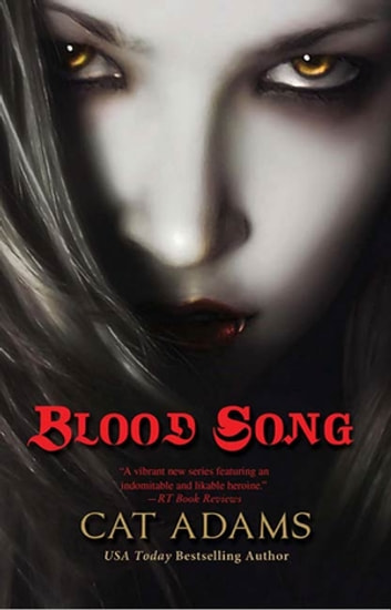 Blood Song - Book 1 of the Blood Singer Novels ebook by Cat Adams