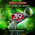 The 39 Clues: Cahills vs. Vespers, Book 3: The Dead of Night audiobook by Peter Lerangis