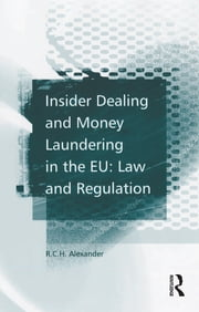 Insider Dealing and Money Laundering in the EU: Law and Regulation ebook by R.C.H. Alexander