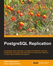 PostgreSQL Replication ebook by Zoltan Böszörmenyi, Hans-Jürgen Schönig