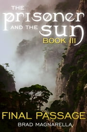 Final Passage (The Prisoner and the Sun #3) ebook by Brad Magnarella