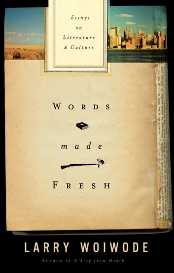 Words Made Fresh - Essays on Literature and Culture ebook by Larry Woiwode