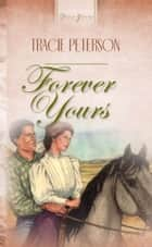 Forever Yours ebook by Tracie Peterson