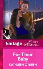 For Their Baby (Mills & Boon Vintage Superromance) (9 Months Later, Book 67) ebook by Kathleen O'Brien