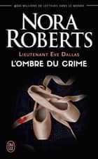 Lieutenant Eve Dallas (Tome 31.5) - L'ombre du crime ebook by Nora Roberts, Laurence Murphy