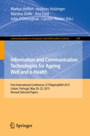 Information and Communication Technologies for Ageing Well and e-Health - First International Conference, ICT4AgeingWell 2015, Lisbon, Portugal, May 20-22, 2015. Revised Selected Papers ebook by Markus Helfert,Andreas Holzinger,Martina Ziefle,Ana Fred,John O'Donoghue,Carsten Röcker