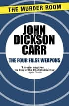 The Four False Weapons ebook by John Dickson Carr