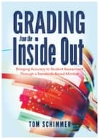 Grading From the Inside Out ebook by Tom Schimmer