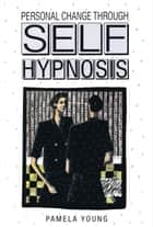 Personal Change through Self-Hypnosis ebook by Pamela Young