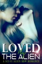 Loved By The Alien ebook by Darcy Rose