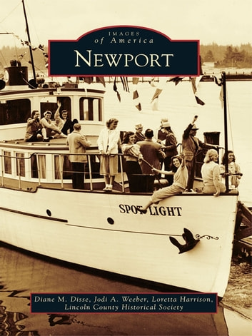 Newport ebook by Diane Disse,Jodi Weeber,Loretta Harrison,Lincoln County Historical Society