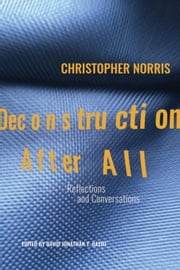 Deconstruction After All: Reflections and Conversations by Christopher Norris ebook by Norris, Christopher