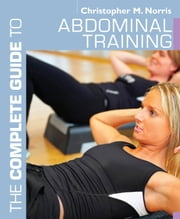The Complete Guide to Abdominal Training ebook by Christopher M. Norris