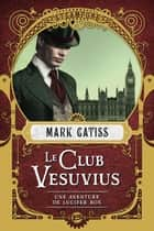 Le Club Vesuvius - Une aventure de Lucifer Box, T1 ebook by Laurence Boischot, Mark Gatiss