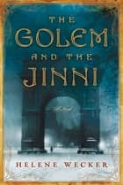 The Golem and the Jinni - A Novel ebook by Helene Wecker