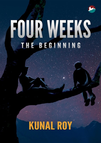 Four Weeks - The Beginning ebook by Kunal Roy