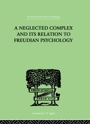 A Neglected Complex And Its Relation To Freudian Psychology ebook by Bousfield, W R