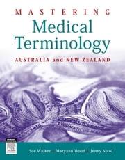 Mastering Medical Terminology - Australia and New Zealand ebook by Sue Walker,Maryann Wood,Jenny Nicol