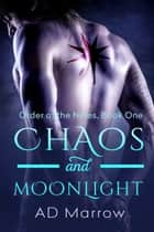 Chaos and Moonlight ebook by A.D. Marrow